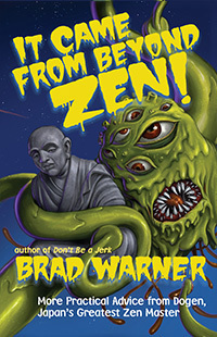 Brad Warner - It came from beyond Zen - More Practical Advice from Dogen